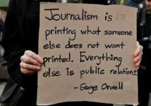 A famous Journalism quote by George Orwell.